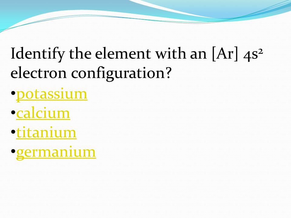 Identify the element with an [Ar] 4s2 electron configuration
